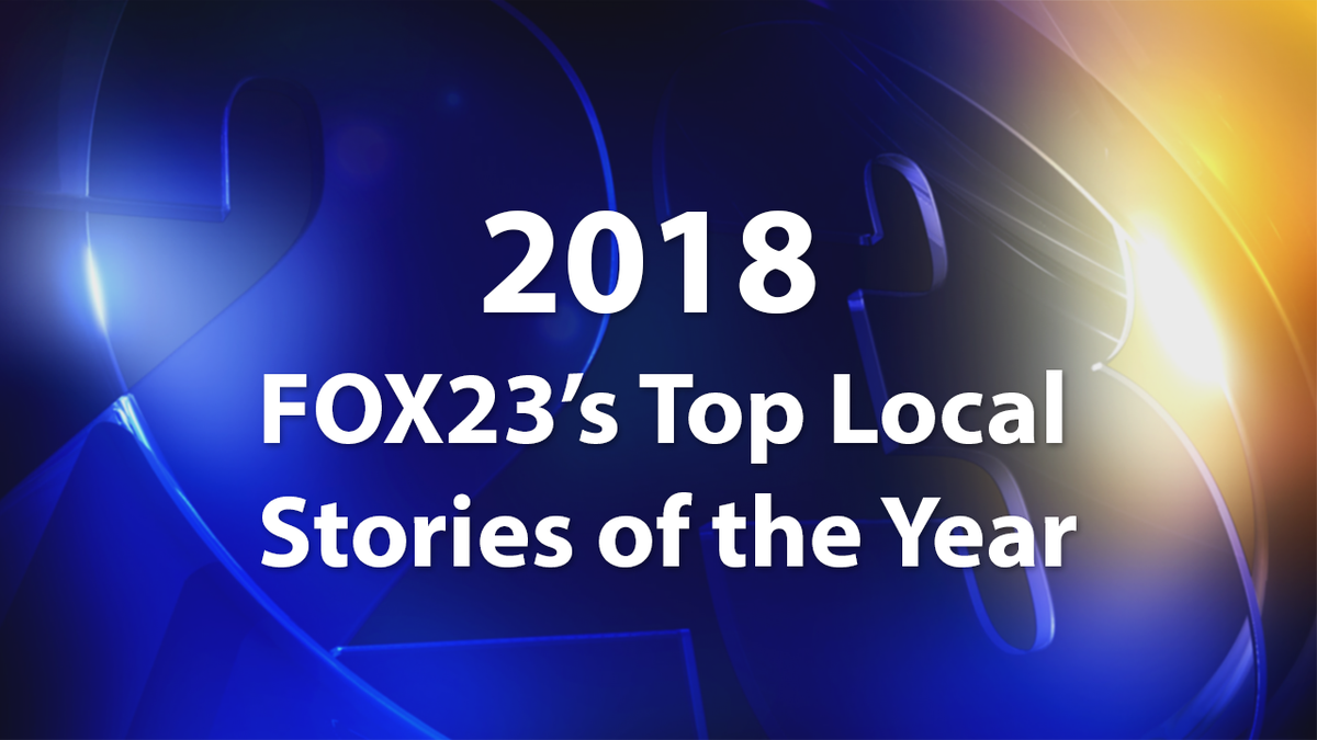 2018: FOX23's Top Local Stories of the Year